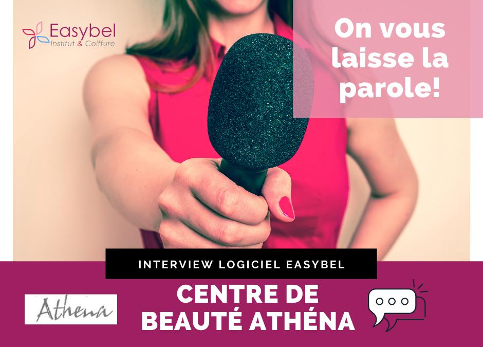 Easybel Institut et Coiffure, Interview Centre de beauté Athéna