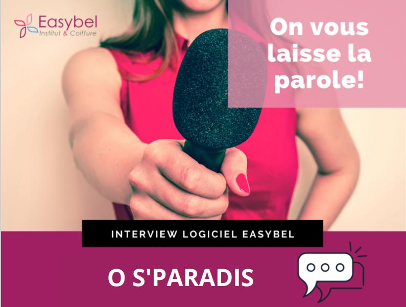 Interview O S'paradis sur le logiciel Easybel Institut et Coiffure